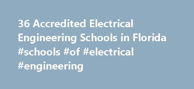 36 Accredited Electrical Engineering Schools in Florida #schools #of #electrical #engineering http://puerto-rico.remmont.com/36-accredited-electrical-engineering-schools-in-florida-schools-of-electrical-engineering/  # Find Your Degree Electrical Engineering Schools In Florida In Florida, there are 37 accredited schools where electrical engineering classes faculty can find employment. The graphs, statistics and analysis below outline the current state and the future direction of academia in…
