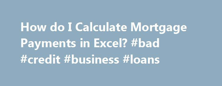 """How do I Calculate Mortgage Payments in Excel? #bad #credit #business #loans http://loan-credit.remmont.com/how-do-i-calculate-mortgage-payments-in-excel-bad-credit-business-loans/  #loan calculator formula # How do I Calculate Mortgage Payments in Excel? Launch Microsoft Excel. Open a new workbook by pressing """"Ctrl"""" and """"N."""" Trending in Your Area How to Replace an Exterior Door Knob & Lock Replacing an exterior door knob and lock is something. How to Install Trim Before the Carpet…"""