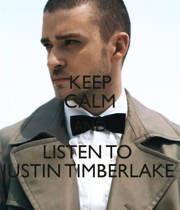 KEEP CALM AND LISTEN TO JUSTIN TIMBERLAKE
