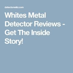 Whites Metal Detector Reviews - Get The Inside Story!