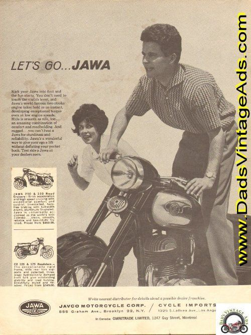 Jawa 250 & 350 Road Cruisers - brisk acceleration and high speed cruising with exceptional comfort and control...priced from $469.00; Jawa CZ 125 & 175 Roadsters - The exceptionally rigid frame, wide rear fork supports and patented, three stage hydraulically damped front fork give outstanding stabi