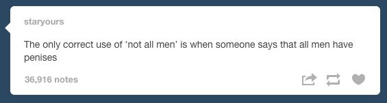 """On """"not all men"""":   24 Times Tumblr Told The Truth About Men"""