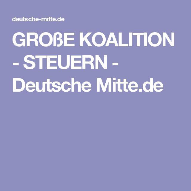 GROßE KOALITION - STEUERN - Deutsche Mitte.de
