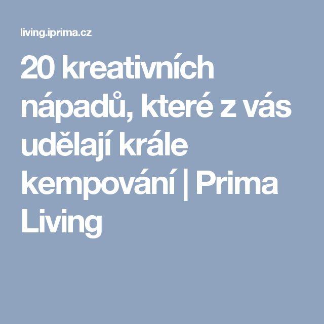 20 kreativních nápadů, které z vás udělají krále kempování | Prima Living