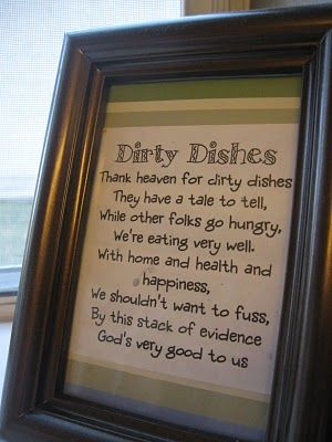 Be grateful for dirty dishes... Put this in the kitchen!!: Thoughts, Idea, Remember This, Quotes, Kitchens Art, House, Dirty Dishes, Poem, Kitchens Sinks