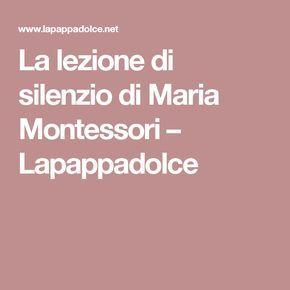 La lezione di silenzio di Maria Montessori – Lapappadolce