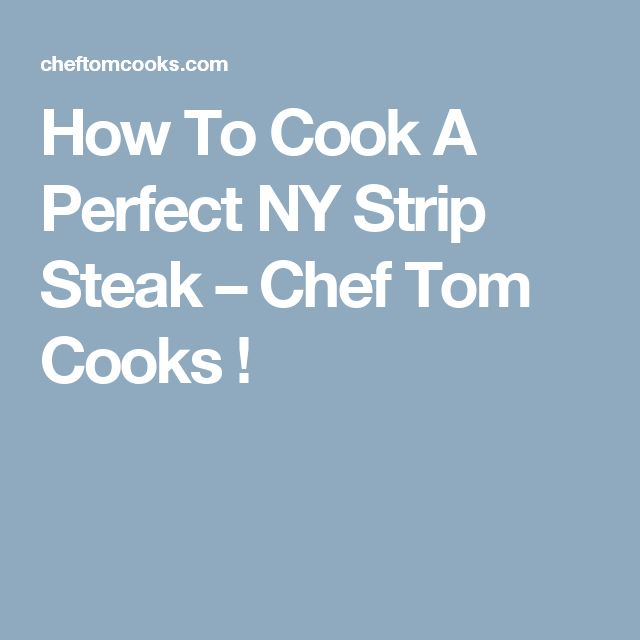 How To Cook A Perfect NY Strip Steak – Chef Tom Cooks !