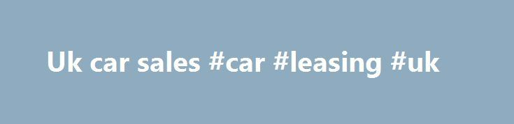 Uk car sales #car #leasing #uk http://uk.remmont.com/uk-car-sales-car-leasing-uk/  #uk car sales # UK October 2015: First year-on-year decline in record 43 months * See the Top 40 best-selling brands and Top 10 models by clicking on the title * It had to happen at some stage: at -1% and 177.664 registrations, October 2015 marks the first year-on-year decline for the UK new car market after a record 43 consecutive months of growth, the longest ever period of undisrupted year-on-year gains…