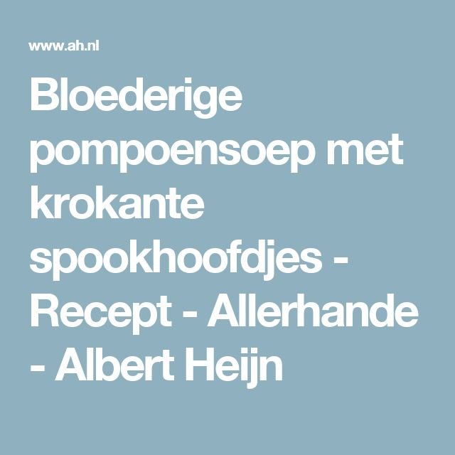 Bloederige pompoensoep met krokante spookhoofdjes - Recept - Allerhande - Albert Heijn