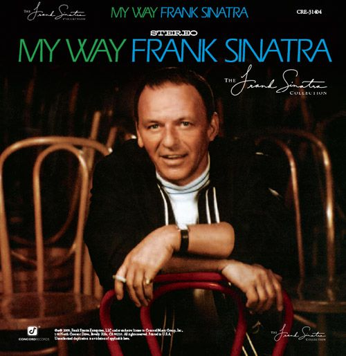 """Frank Sinatra - My Way - 1967    """"Yes, there were times, I'm sure you knew / When I bit off more than I could chew. / But through it all, when there was doubt, / I ate it up and spat it out""""."""