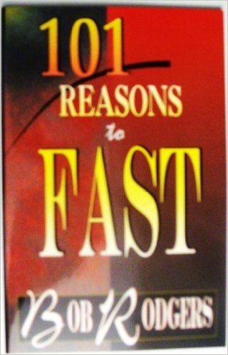 101 Reasons to Fast: Bob Rodgers: Amazon.com: Books