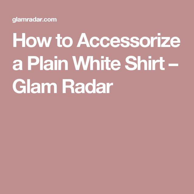 How to Accessorize a Plain White Shirt – Glam Radar