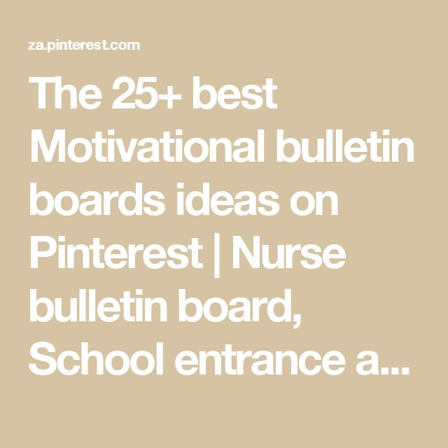 The 25+ best Motivational bulletin boards ideas on Pinterest | Nurse bulletin board, School entrance and Pta school