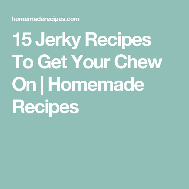 15 Jerky Recipes To Get Your Chew On | Homemade Recipes