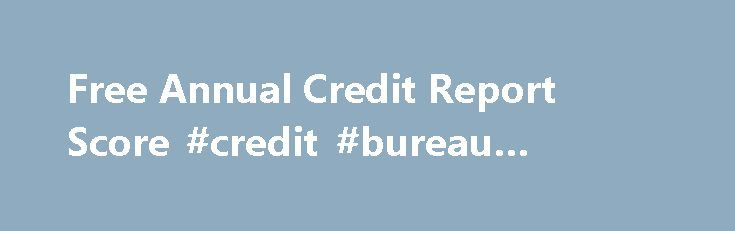 Free Annual Credit Report Score #credit #bureau #reports http://credits.remmont.com/free-annual-credit-report-score-credit-bureau-reports/  #how to check credit score for free # Free Credit Report -vs- Free Credit Score Most people believe that their credit report is the most important document to keep an eye on. Well..Yes and No. Sure, it s an important…  Read moreThe post Free Annual Credit Report Score #credit #bureau #reports appeared first on Credits.