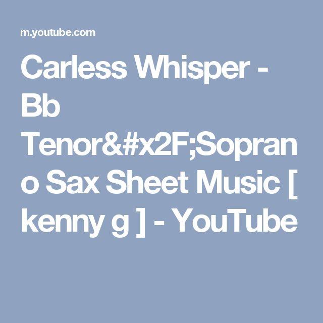 Carless Whisper - Bb Tenor/Soprano Sax Sheet Music [ kenny g ] - YouTube