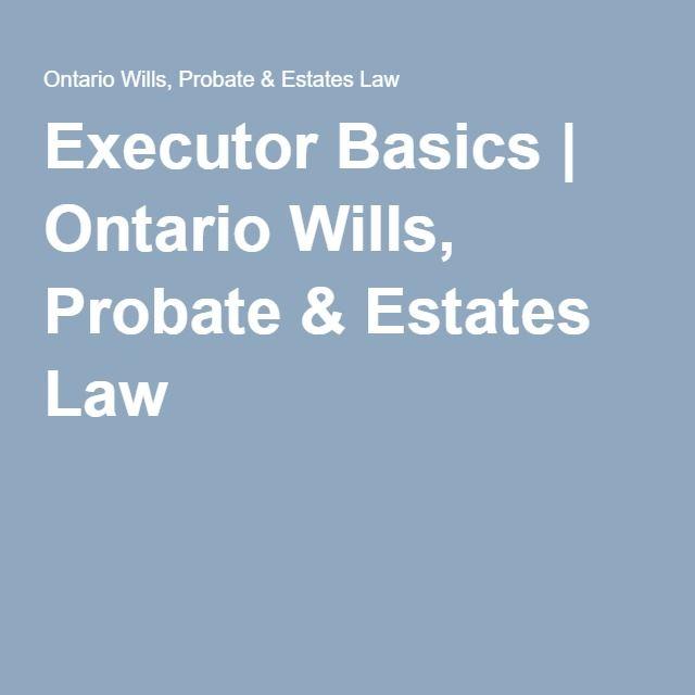 Executor Basics | Ontario Wills, Probate & Estates Law