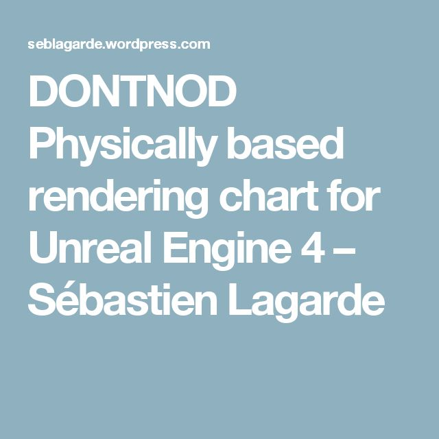 DONTNOD Physically based rendering chart for Unreal Engine 4 – Sébastien Lagarde