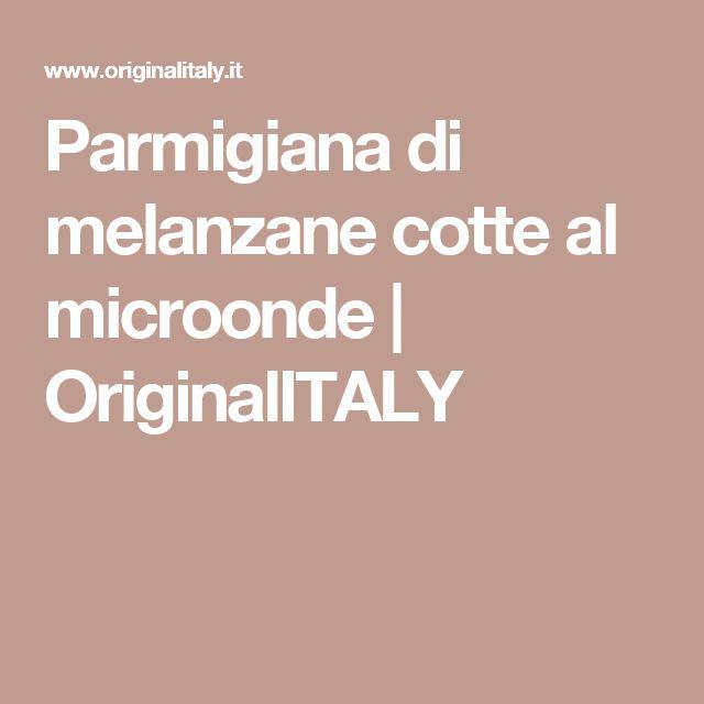 Parmigiana di melanzane cotte al microonde | OriginalITALY