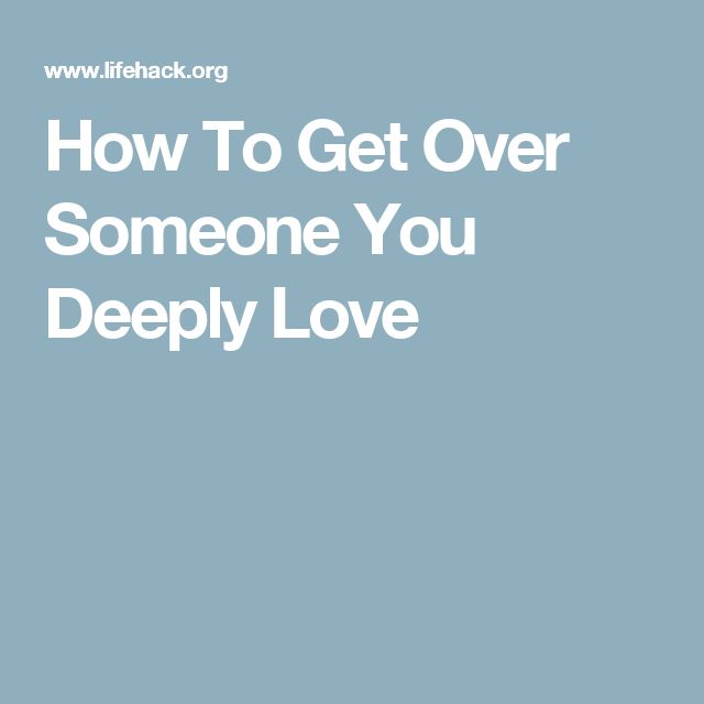 how to get over someone you love deeply