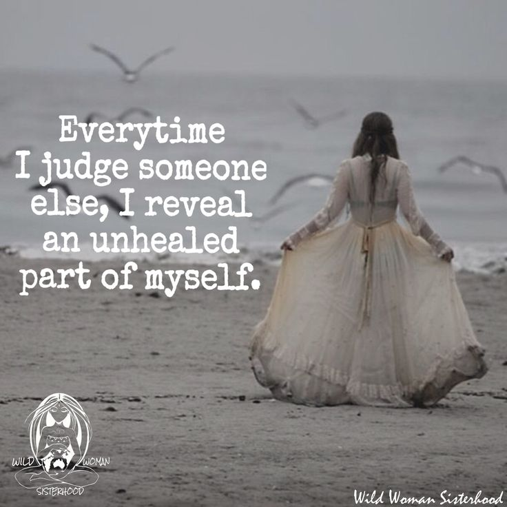 Everytime I judge someone else, I reveal and unhealed part of myself.. WILD WOMAN SISTERHOOD™