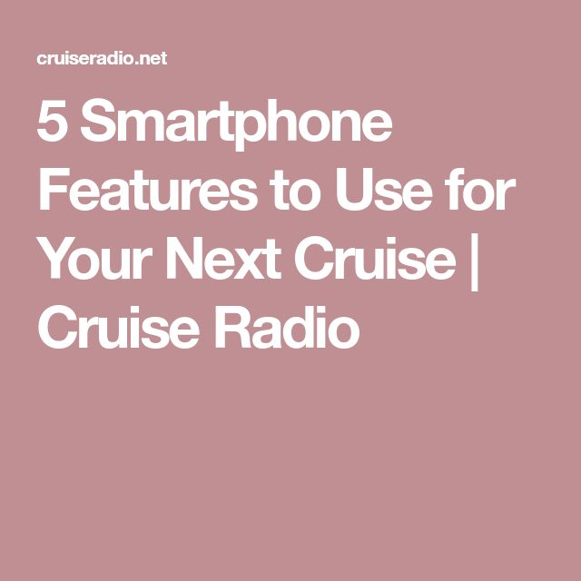 5 Smartphone Features to Use for Your Next Cruise | Cruise Radio