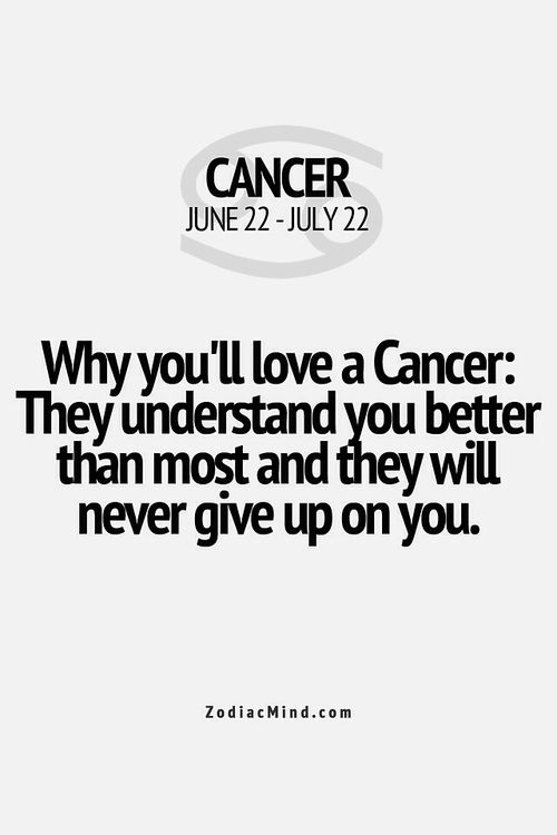 Cancer Zodiac Sign~Why you'll love a Cancer: They understand you better than most and they will never give up on you.