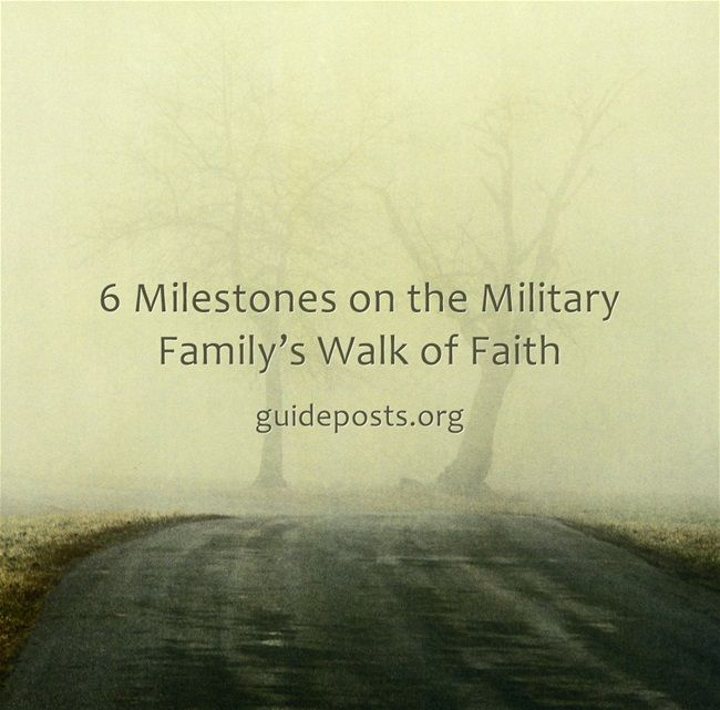6 Milestones on the Military Family's Walk of Faith: Deployment is a difficult road, but not one you have to travel alone.