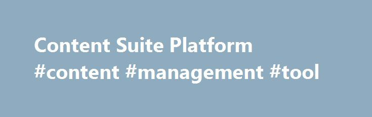 Content Suite Platform #content #management #tool http://japan.nef2.com/content-suite-platform-content-management-tool/  # OpenText Content Suite Platform End-to-end management as content flows through critical processes Global organizations face complex and daunting challenges in managing the business content they create and receive. But these challenges are also an opportunity to increase productivity and compliance and to reduce storage costs. Today's information workers are creating and…