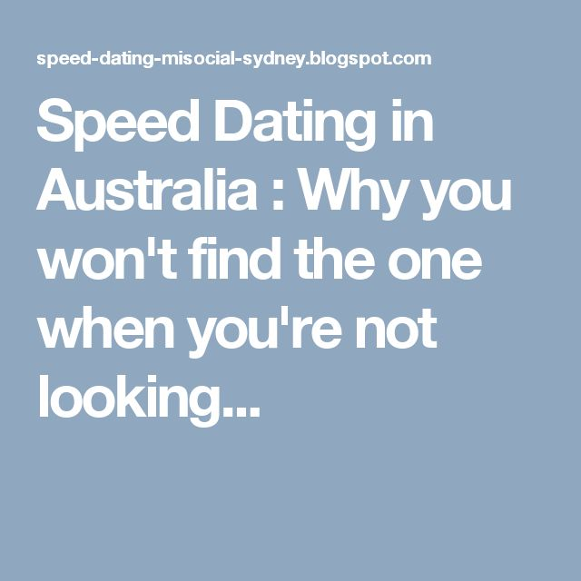 Speed Dating in Australia : Why you won't find the one when you're not looking...