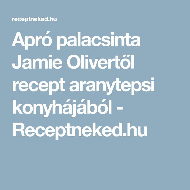 Apró palacsinta Jamie Olivertől recept aranytepsi konyhájából - Receptneked.hu