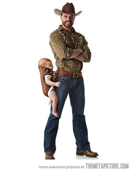 Carry Your Baby Like a Man....lol