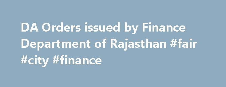 DA Orders issued by Finance Department of Rajasthan #fair #city #finance http://finances.remmont.com/da-orders-issued-by-finance-department-of-rajasthan-fair-city-finance/  #finance department rajasthan # DA Orders issued by Finance Department of Rajasthan DA Orders issued by Finance Department of Rajasthan Cabinet Committee approved 7% additional DA for CG Employees and Pensioners form July 2014 on 4th September, but yet to issue any orders for payment by the Finance Ministry. The Rajasthan…