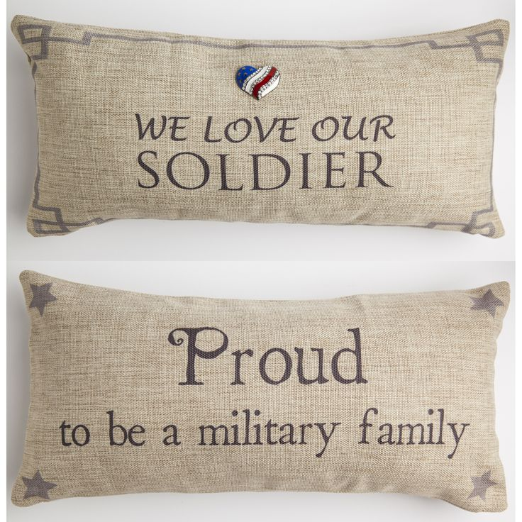 FRONT - We love our soldier BACK - Proud to be a military family Our pillows have coordinated sayings and original designs on the front and back…two fabulous looks for the price of one. Our vision is