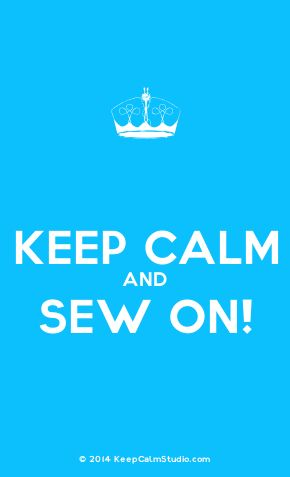 'Keep Calm and Sew On!' made on Keep Calm Studio: Create your own custom 'Keep Calm and Sew On!' posters » Keep Calm Studio