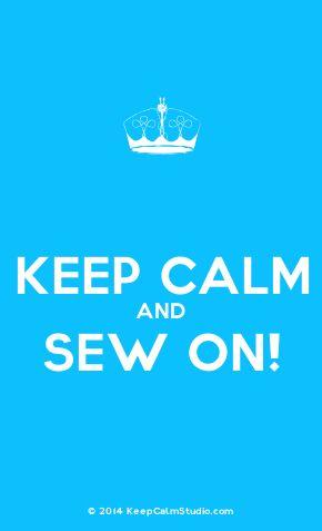 'Keep Calm and Sew On!' made on Keep Calm Studio: Create your own custom 'Keep Calm and Sew On!' posters » Keep Calm Studio