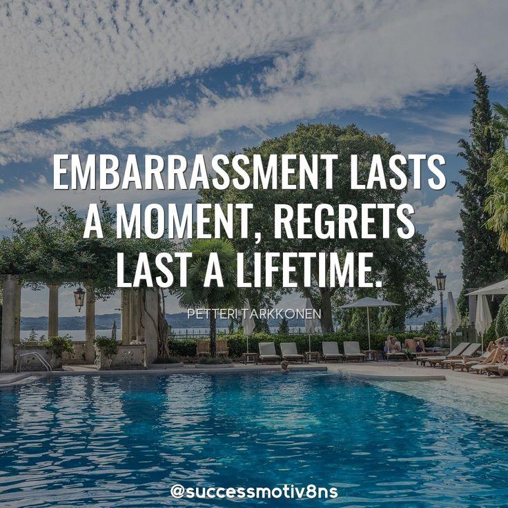 Embarrassment lasts a moment, regrets last a lifetime. #quotes #inspirationalquotes #positivevibes #nature #quote #quotes #quoteoftheday #MotivationalQuotes #lawofattraction #SuccessTrain #success