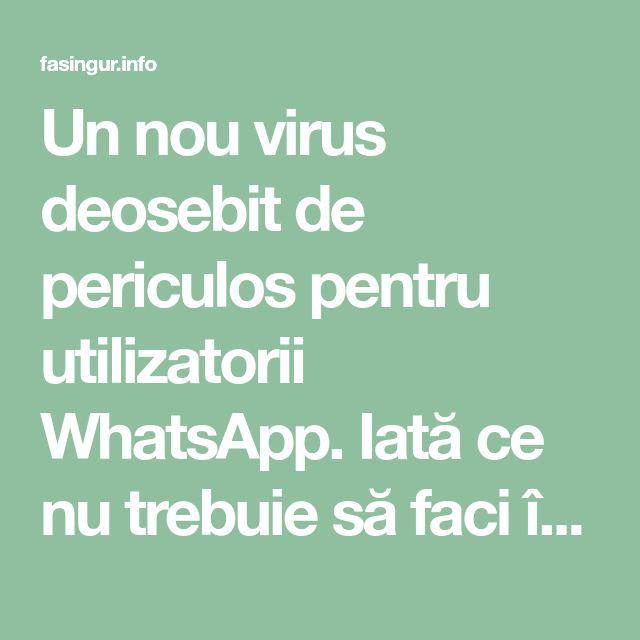 Un nou virus deosebit de periculos pentru utilizatorii WhatsApp. Iată ce nu trebuie să faci în niciun caz! - Fasingur