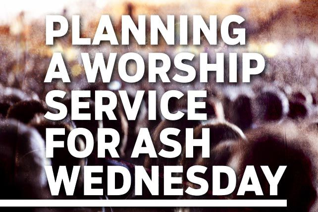 Ash Wednesday is just around the corner. Here are some ideas for a worship service on this significant day.