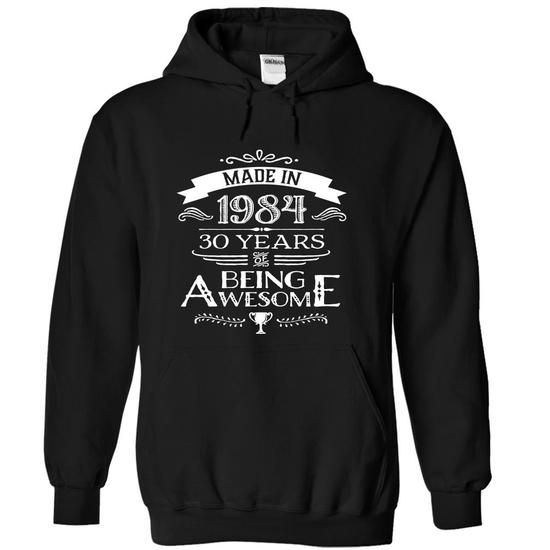 Made In 1984 - 30 Years Of Being Awesome !!! - #shirt with quotes #tshirt text. CHECKOUT => https://www.sunfrog.com/Birth-Years/Made-In-1984--30-Years-Of-Being-Awesome--Black-wc1f-Hoodie.html?68278