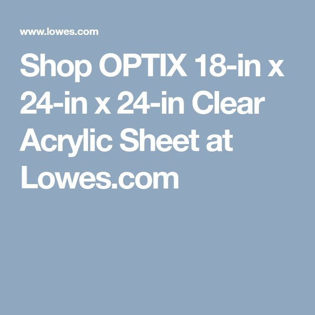 Shop OPTIX 18-in x 24-in x 24-in Clear Acrylic Sheet at Lowes.com
