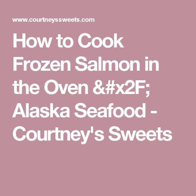 How to Cook Frozen Salmon in the Oven / Alaska Seafood - Courtney's Sweets