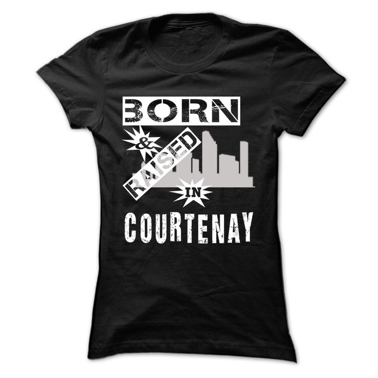 Born And Raised In Courtenay ჱ - Cool City Shirt !!!If you are Courtenay or loves one. Then this shirt is for you. Cheers !!!Outta Courtenay
