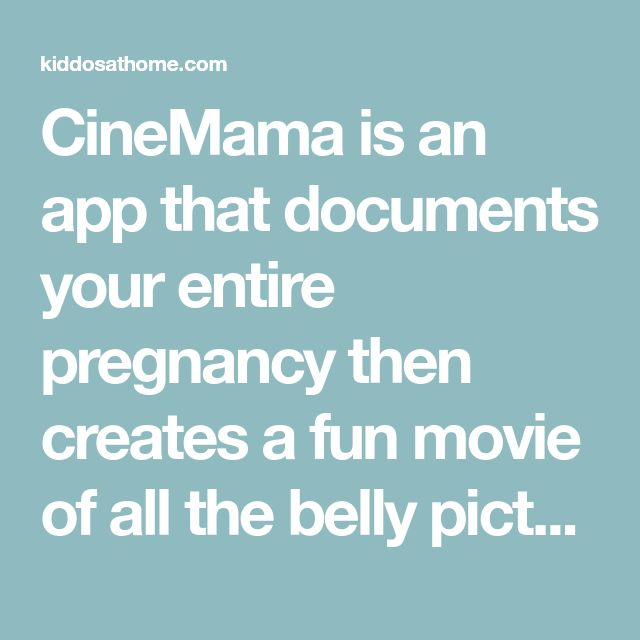 CineMama is an app that documents your entire pregnancy then creates a fun movie of all the belly pictures! I have to remember this for when the time comes :) « Kiddos at Home Kiddos at Home