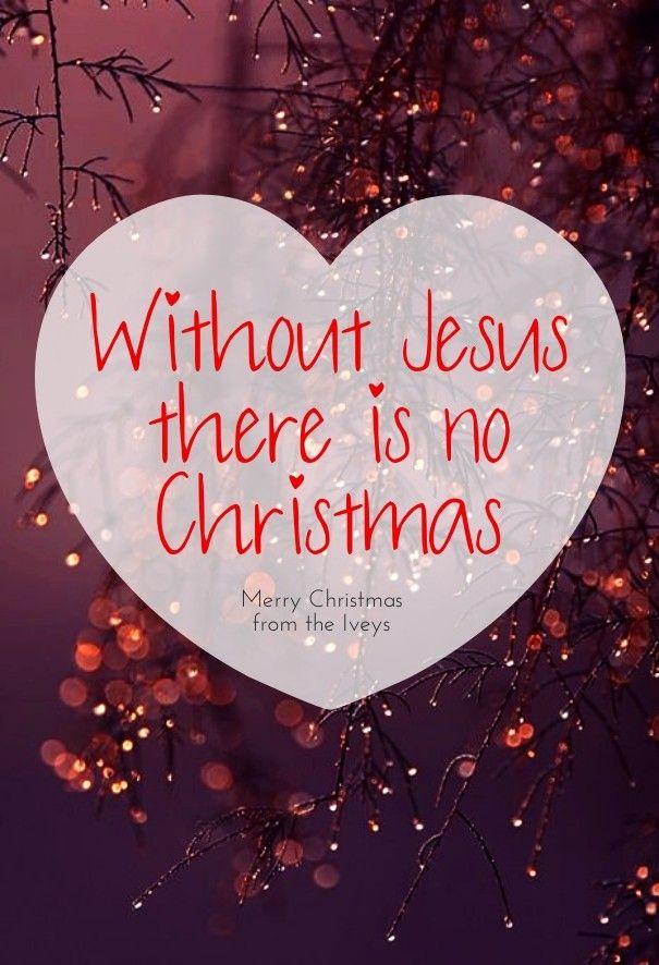 Without jesus there is no christmas merry christmas from the iveys - Design in seconds with @PixTeller