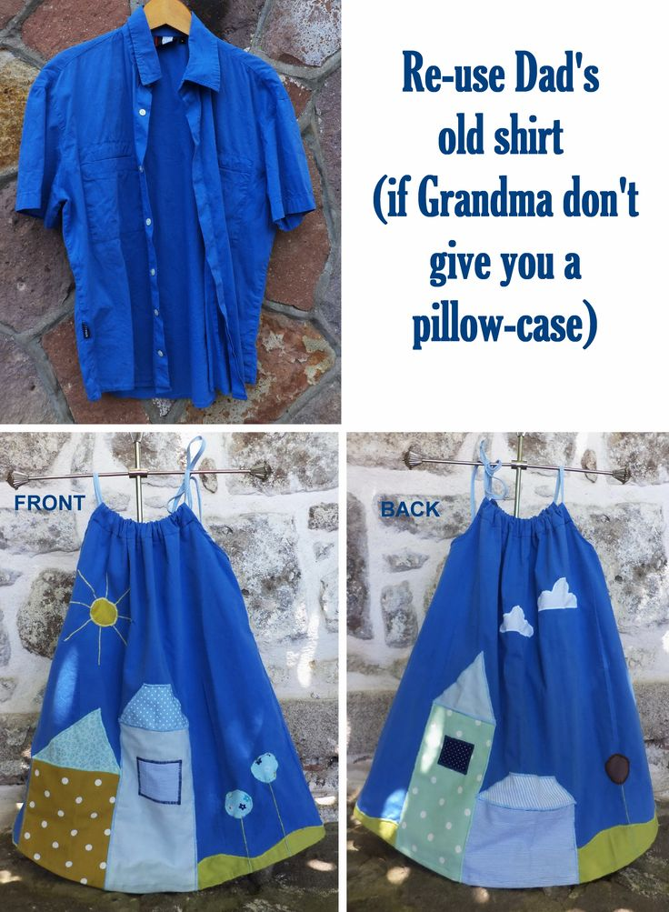 If you can get away with stealing one of dad's shirts... the pillowcase-dress is so easy to make.