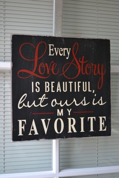 Every Love Story Is Beautiful Ours Is My Favorite, Painted Stenciled Primitive Wood Sign. $17.95, via Etsy.