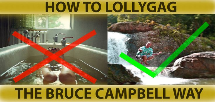 How to Lollygag, the Bruce Campbell Way