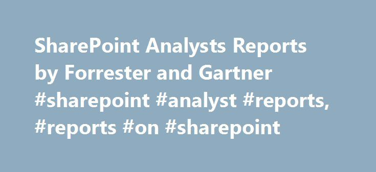 SharePoint Analysts Reports by Forrester and Gartner #sharepoint #analyst #reports, #reports #on #sharepoint http://guyana.nef2.com/sharepoint-analysts-reports-by-forrester-and-gartner-sharepoint-analyst-reports-reports-on-sharepoint/  # Forrester Magic Quadrant for Enterprise Content Management (Gartner Research, October 18, 2012) Microsoft is placed in the Leaders Quadrant of this report, which looks at the enterprise content management market and how Gartner rates vendors and their…