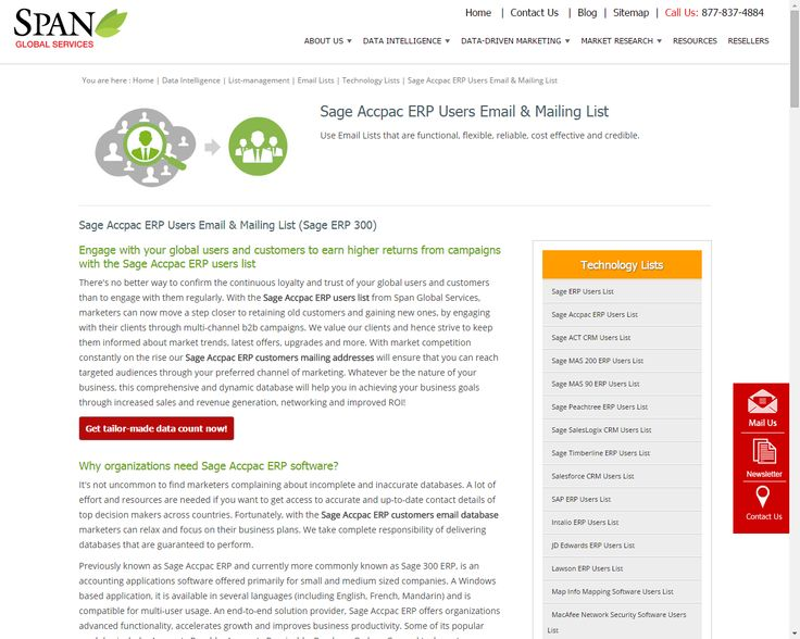 The Sage Accpac Erp e-mail list will help you identify the right audience for your offer. Sage ERP has applications for accounting, customer relationship and contact management, fixed asset management, human resources management, business intelligence, reporting and service management.  http://www.spanglobalservices.com/technology-lists/sage-accpac-erp-users-email-and-mailing-list/